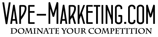 Vape Marketing – Dominate the competition